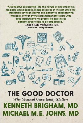 The Good Doctor: Why Medical Uncertainty Matters by Kenneth Brigham