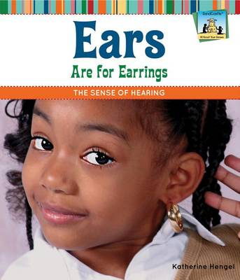 Ears Are for Earrings: The Sense of Hearing by Katherine Hengel