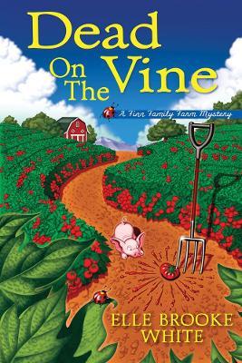 Dead On The Vine: A Finn Family Farm Mystery by Elle Brooke White
