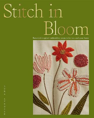 Stitch in Bloom: Botanical-Inspired Embroidery Projects for You and Your Home book