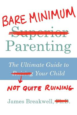 Bare Minimum Parenting: The Ultimate Guide to Not Quite Ruining Your Child book