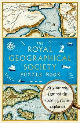 The Royal Geographical Society Puzzle Book: Pit your wits against the world's greatest explorers by The Royal Geographical Society Enterprises Ltd