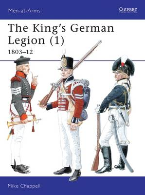 The King's German Legion 1803-12 v. 1 by Mike Chappell
