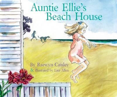 Auntie Ellie's Beach House by Raewyn Caisley