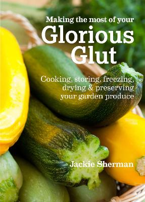 Making the most of your Glorious Glut by Jackie Sherman