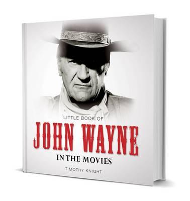 Little Book of John Wayne by Timothy Knight