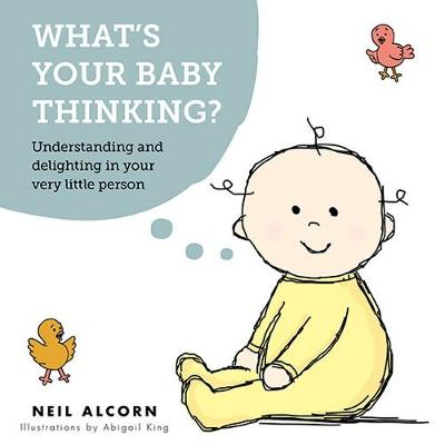 What's Your Baby Thinking?: Understanding and Delighting in Your Very Little Person book