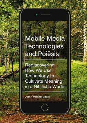 Mobile Media Technologies and Poiesis by Justin Michael Battin