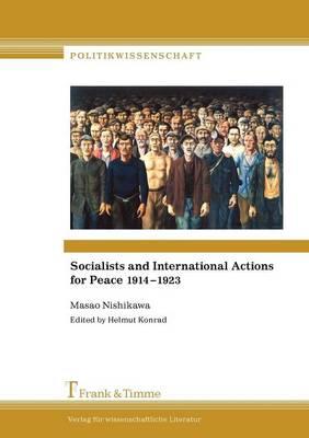 Masao Nishikawa: Socialists and International Actions for Peace 1914-1923 by Masao Nishikawa