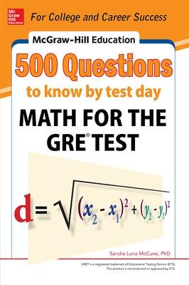 McGraw-Hill Education 500 Questions to Know by Test Day: Math for the GRE (R) Test by Sandra Luna McCune