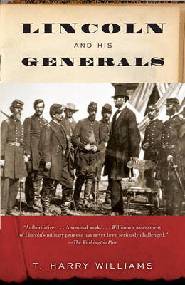 Lincoln and His Generals by T Harry Williams