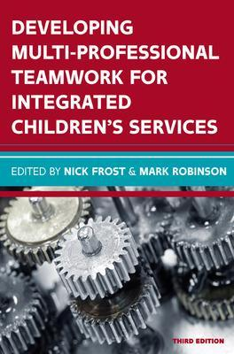 Developing Multiprofessional Teamwork for Integrated Children's Services: Research, Policy, Practice book