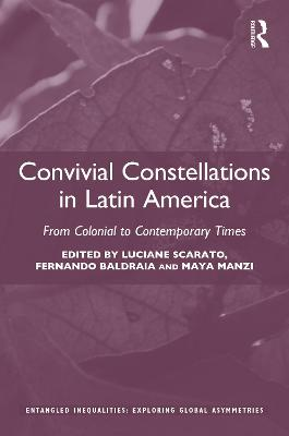 Convivial Constellations in Latin America: From Colonial to Contemporary Times by Luciane Scarato