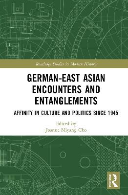 German-East Asian Encounters and Entanglements: Affinity in Culture and Politics Since 1945 book