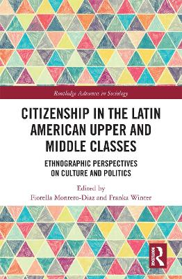 Citizenship in the Latin American Upper and Middle Classes: Ethnographic Perspectives on Culture and Politics by Fiorella Montero-Diaz