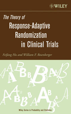 The Theory of Response-Adaptive Randomization in Clinical Trials by Feifang Hu