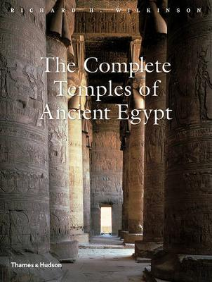 Complete Temples of Ancient Egypt by Richard H. Wilkinson