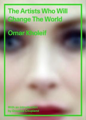 Artists Who Will Change the World by Omar Kholeif