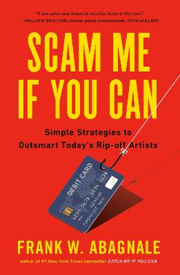 Scam Me If You Can: Simple Strategies to Outsmart Today's Ripoff Artists by Frank Abagnale