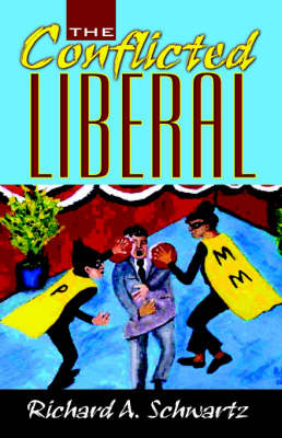 The Conflicted Liberal by Richard A Schwartz