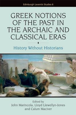 Greek Notions of the Past in the Archaic and Classical Eras by John Marincola