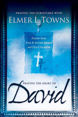 Praying the Heart of David by Elmer Towns