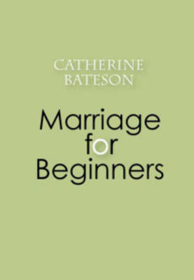Marriage for Beginners by Catherine Bateson