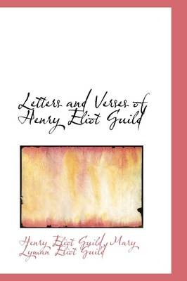 Letters and Verses of Henry Eliot Guild by Henry Eliot