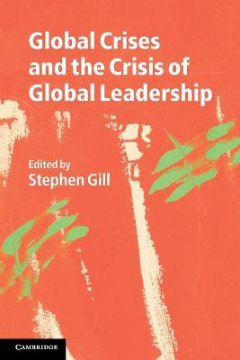 Global Crises and the Crisis of Global Leadership by Stephen Gill