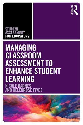 Managing Classroom Assessment to Enhance Student Learning by Nicole Barnes