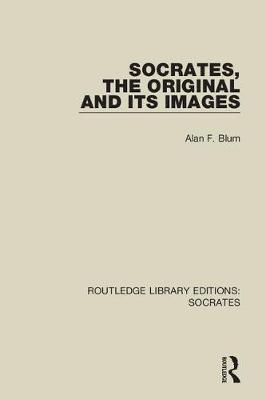 Socrates, The Original and its Images by Alan F. Blum