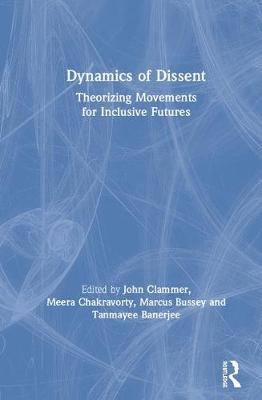 Dynamics of Dissent: Theorizing Movements for Inclusive Futures by John Clammer