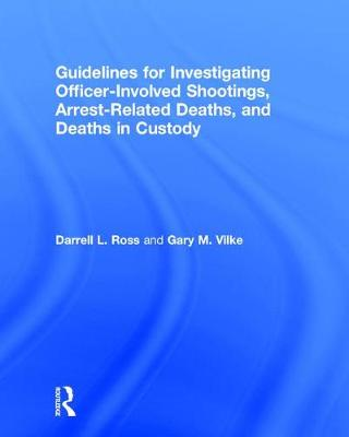 Guidelines for Investigating Officer-Involved Shootings, Arrest-Related Deaths, and Deaths in Custody book