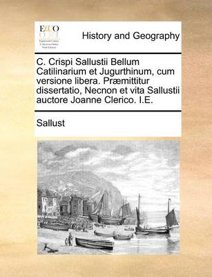 C. Crispi Sallustii Bellum Catilinarium Et Jugurthinum, Cum Versione Libera. Praemittitur Dissertatio, Necnon Et Vita Sallustii Auctore Joanne Clerico. i.e. by Sallust