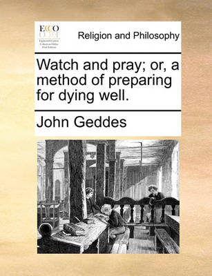 Watch and Pray; Or, a Method of Preparing for Dying Well book