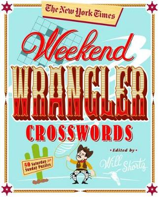 The New York Times Weekend Wrangler Crosswords by Will Shortz