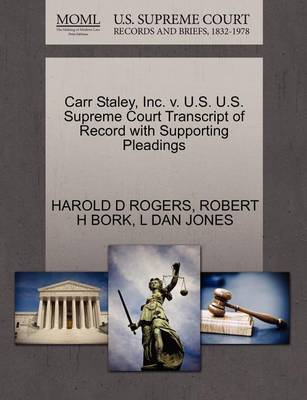Carr Staley, Inc. V. U.S. U.S. Supreme Court Transcript of Record with Supporting Pleadings by Harold D Rogers