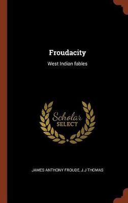 Froudacity by James Anthony Froude