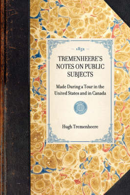 Tremenheere's Notes on Public Subjects: Made During a Tour in the United States and in Canada by Hugh Tremenheere