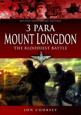 3 Para - Mount Longdon - The Bloodiest Battle by Jon Cooksey