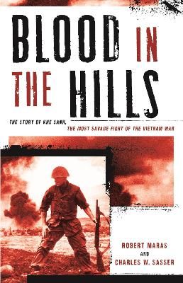 Blood in the Hills: The Story of Khe Sanh, the Most Savage Fight of the Vietnam War by Robert Maras