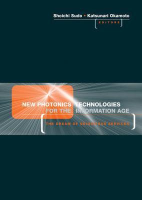 New Photonics Technologies for the Information Age by Katsunari Okamoto