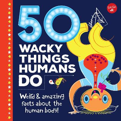 50 Wacky Things Humans Do by Walter Foster