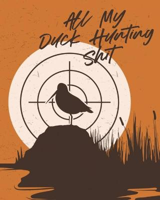 All My Duck Hunting Shit: Waterfowl Hunters - Flyway - Decoy book