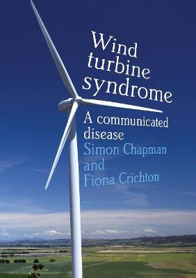Wind Turbine Syndrome: A Communicated Disease by Simon Chapman