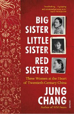 Big Sister, Little Sister, Red Sister: Three Women at the Heart of Twentieth-Century China by Jung Chang