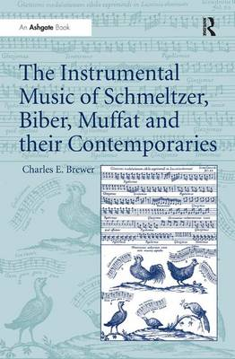 The Instrumental Music of Schmeltzer, Biber, Muffat and their Contemporaries by Charles E. Brewer