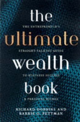The Ultimate Entrepreneur's Book: Straight-talking Guide to Business Success and Personal Riches by Richard Dobbins