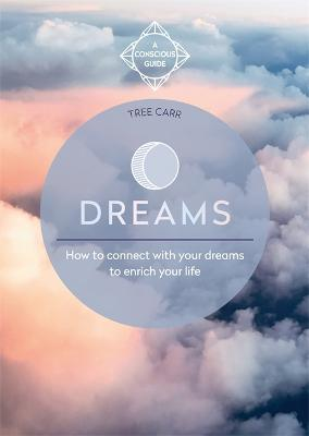Dreams: How to connect with your dreams to enrich your life by Tree Carr