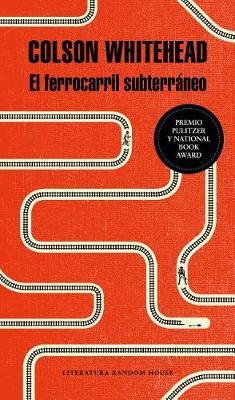 El Ferrocarril Subterraneo / The Underground Railroad by Colson Whitehead